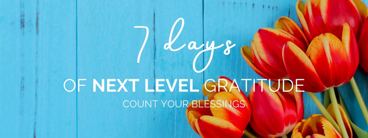 7 Days of Next Level Gratitude