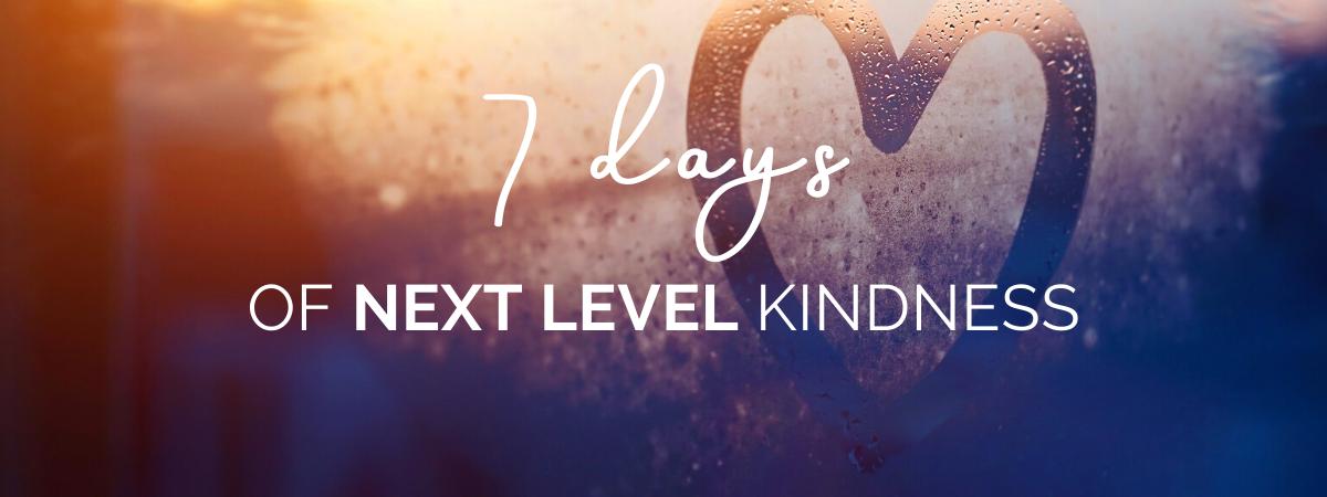 7 Days of Next Level Kindness